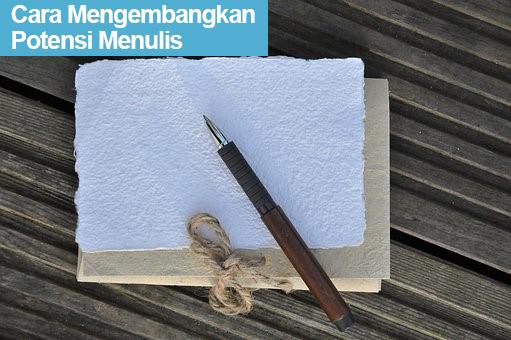 Cara Mengembangkan Potensi Menulis Untuk Pemula